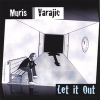 Muris Varajic - Let It Out